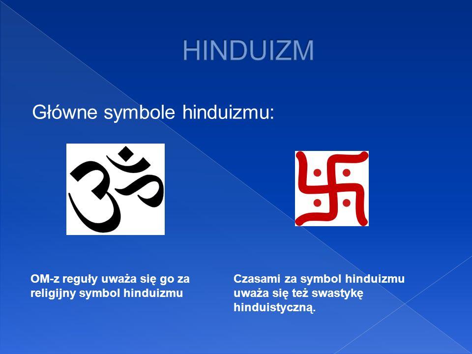 Główne symbole hinduizmu: OM-z reguły uważa się go za religijny symbol hinduizmu Czasami za symbol hinduizmu uważa się też swastykę hinduistyczną.