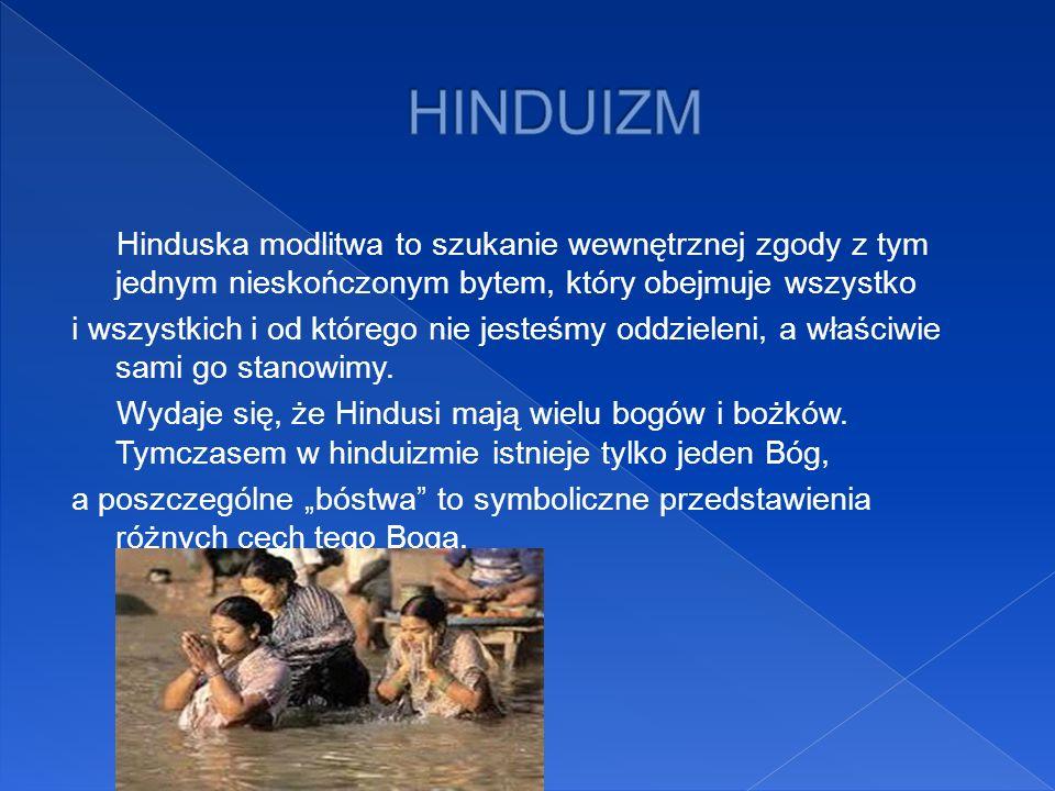 Hinduska modlitwa to szukanie wewnętrznej zgody z tym jednym nieskończonym bytem, który obejmuje wszystko i wszystkich i od którego nie jesteśmy oddzi