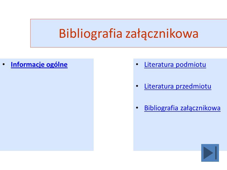Bibliografia załącznikowa Informacje ogólne Literatura podmiotu Literatura przedmiotu Bibliografia załącznikowa