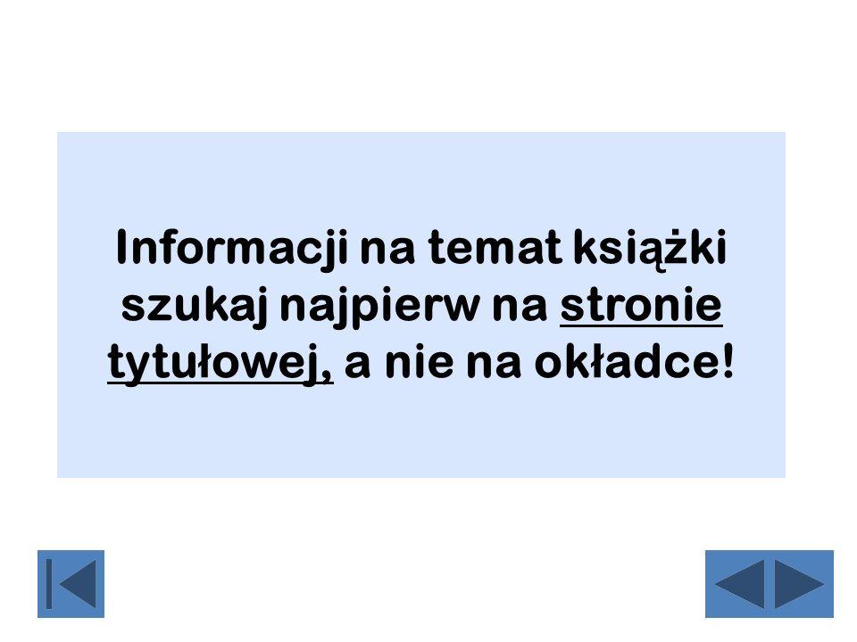 Informacji na temat ksi ąż ki szukaj najpierw na stronie tytu ł owej, a nie na ok ł adce!