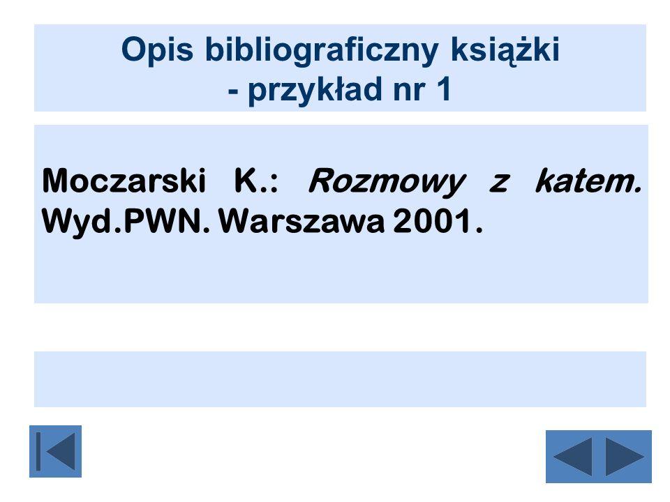 Opis bibliograficzny książki - przykład nr 1 Moczarski K.: Rozmowy z katem. Wyd.PWN. Warszawa 2001.