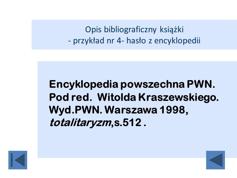 Opis bibliograficzny książki - przykład nr 4- hasło z encyklopedii Encyklopedia powszechna PWN. Pod red. Witolda Kraszewskiego. Wyd.PWN. Warszawa 1998
