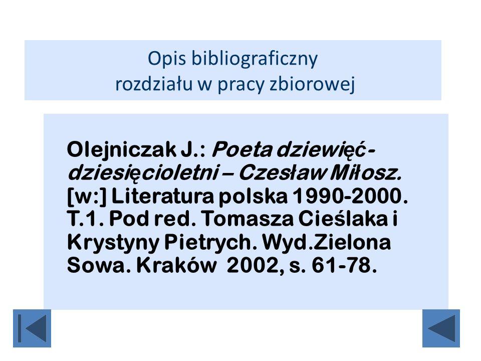 Opis bibliograficzny rozdziału w pracy zbiorowej Olejniczak J.: Poeta dziewi ęć - dziesi ę cioletni – Czes ł aw Mi ł osz. [w:] Literatura polska 1990-