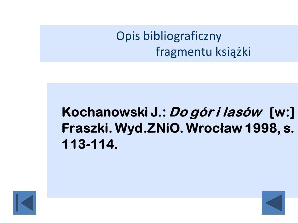 Opis bibliograficzny fragmentu książki Kochanowski J.: Do gór i lasów [w:] Fraszki. Wyd.ZNiO. Wroc ł aw 1998, s. 113-114.