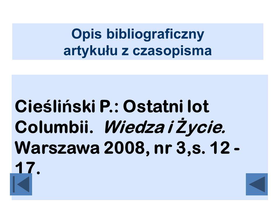 Opis bibliograficzny artykułu z czasopisma Cie ś li ń ski P.: Ostatni lot Columbii. Wiedza i Ż ycie. Warszawa 2008, nr 3,s. 12 - 17.