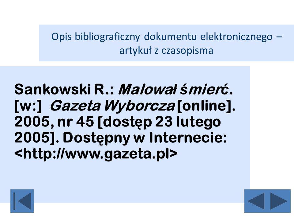 Opis bibliograficzny dokumentu elektronicznego – artykuł z czasopisma Sankowski R.: Malowa ł ś mier ć. [w:] Gazeta Wyborcza [online]. 2005, nr 45 [dos