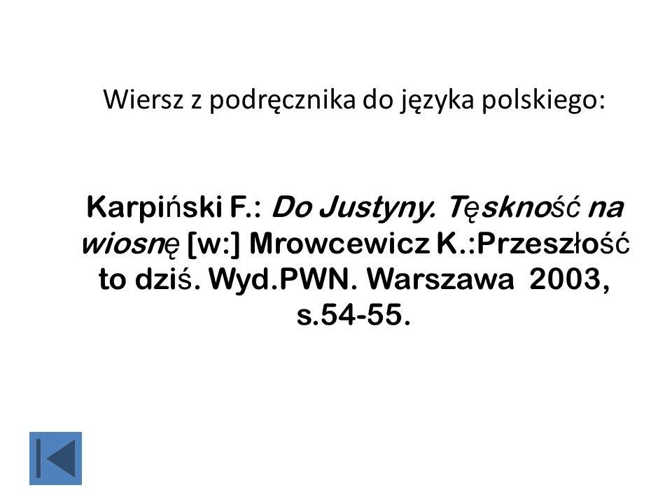 Wiersz z podręcznika do języka polskiego: Karpi ń ski F.: Do Justyny. T ę skno ść na wiosn ę [w:] Mrowcewicz K.:Przesz ł o ść to dzi ś. Wyd.PWN. Warsz