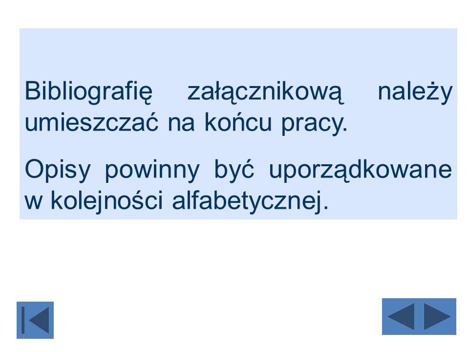 Bibliografię załącznikową należy umieszczać na końcu pracy. Opisy powinny być uporządkowane w kolejności alfabetycznej.
