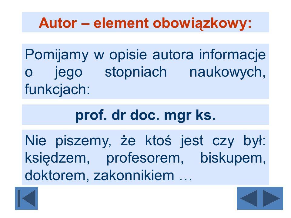 Pomijamy w opisie autora informacje o jego stopniach naukowych, funkcjach: Nie piszemy, że ktoś jest czy był: księdzem, profesorem, biskupem, doktorem