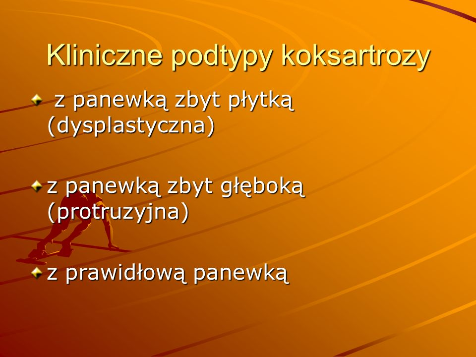 Kliniczne podtypy koksartrozy z panewką zbyt płytką (dysplastyczna) z panewką zbyt płytką (dysplastyczna) z panewką zbyt głęboką (protruzyjna) z prawi
