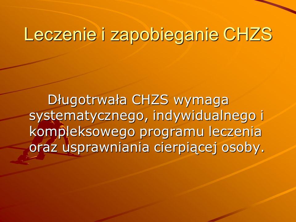 Leczenie i zapobieganie CHZS Długotrwała CHZS wymaga systematycznego, indywidualnego i kompleksowego programu leczenia oraz usprawniania cierpiącej osoby.