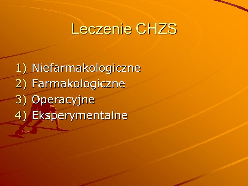 Leczenie CHZS 1)Niefarmakologiczne 2)Farmakologiczne 3)Operacyjne 4)Eksperymentalne