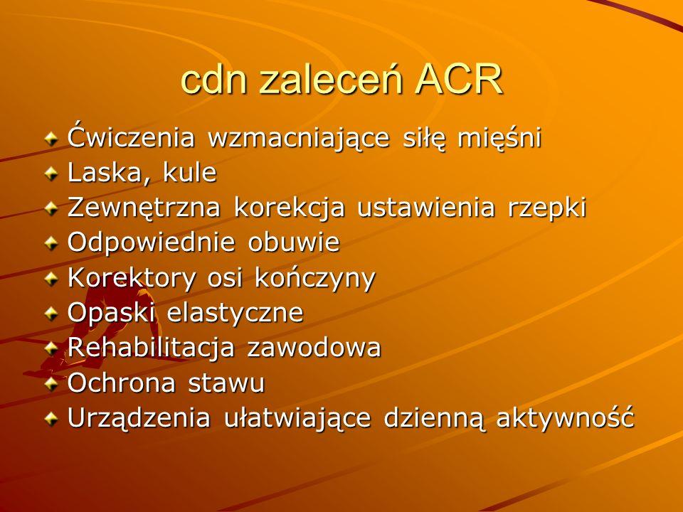 cdn zaleceń ACR Ćwiczenia wzmacniające siłę mięśni Laska, kule Zewnętrzna korekcja ustawienia rzepki Odpowiednie obuwie Korektory osi kończyny Opaski elastyczne Rehabilitacja zawodowa Ochrona stawu Urządzenia ułatwiające dzienną aktywność