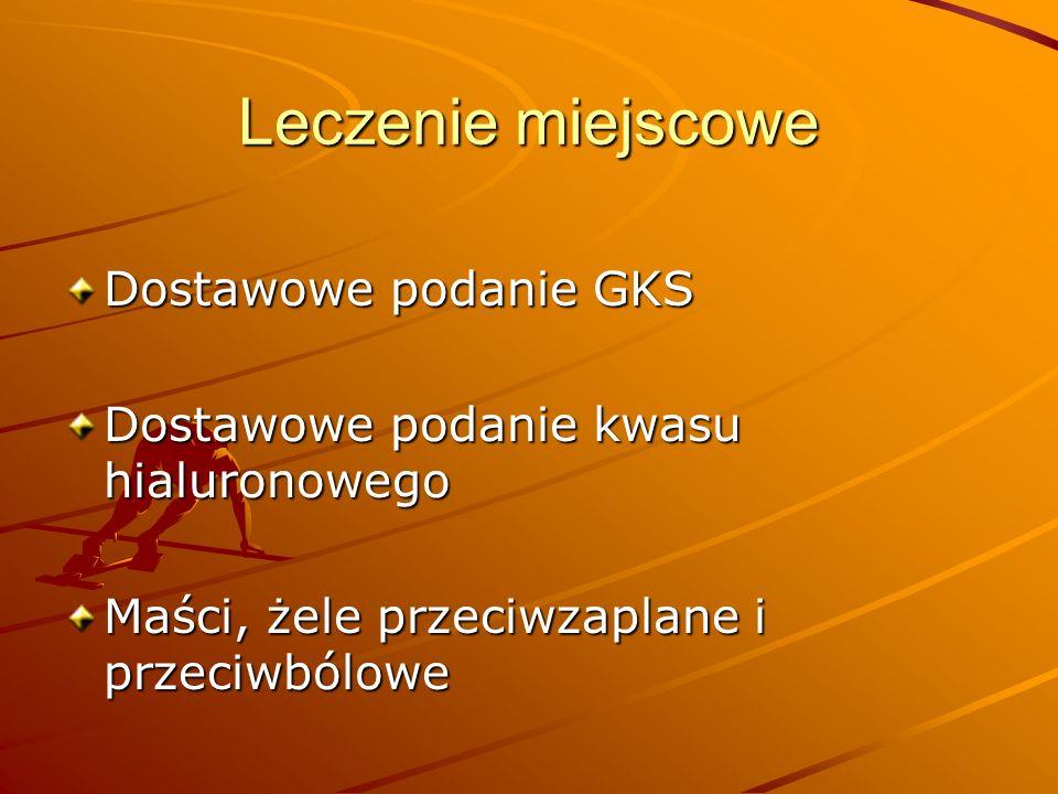 Leczenie miejscowe Dostawowe podanie GKS Dostawowe podanie kwasu hialuronowego Maści, żele przeciwzaplane i przeciwbólowe