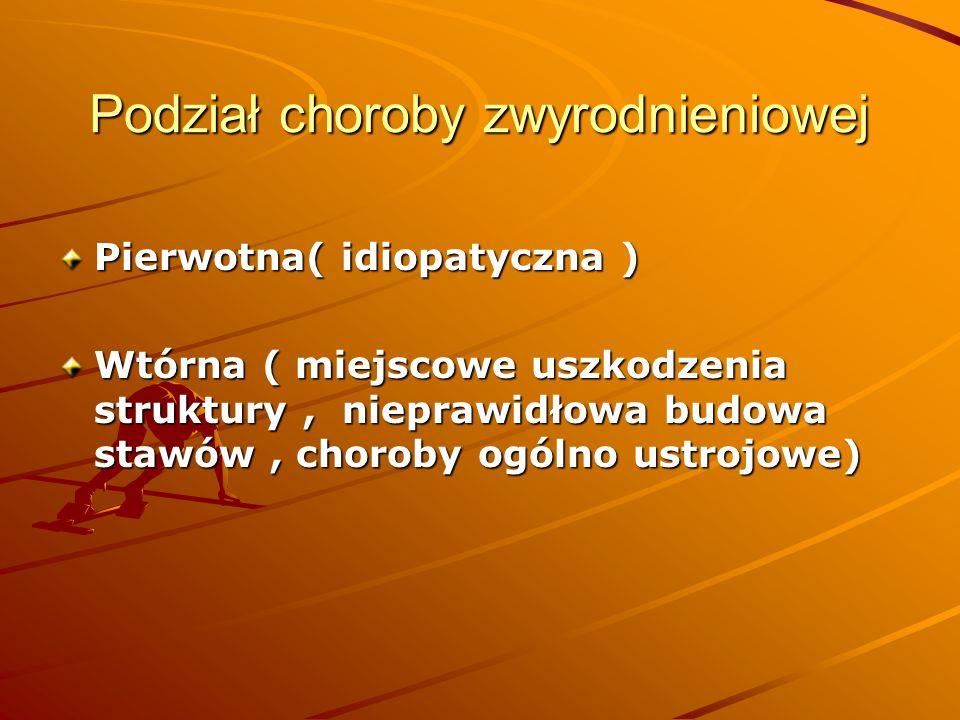 Podział choroby zwyrodnieniowej Pierwotna( idiopatyczna ) Wtórna ( miejscowe uszkodzenia struktury, nieprawidłowa budowa stawów, choroby ogólno ustrojowe)