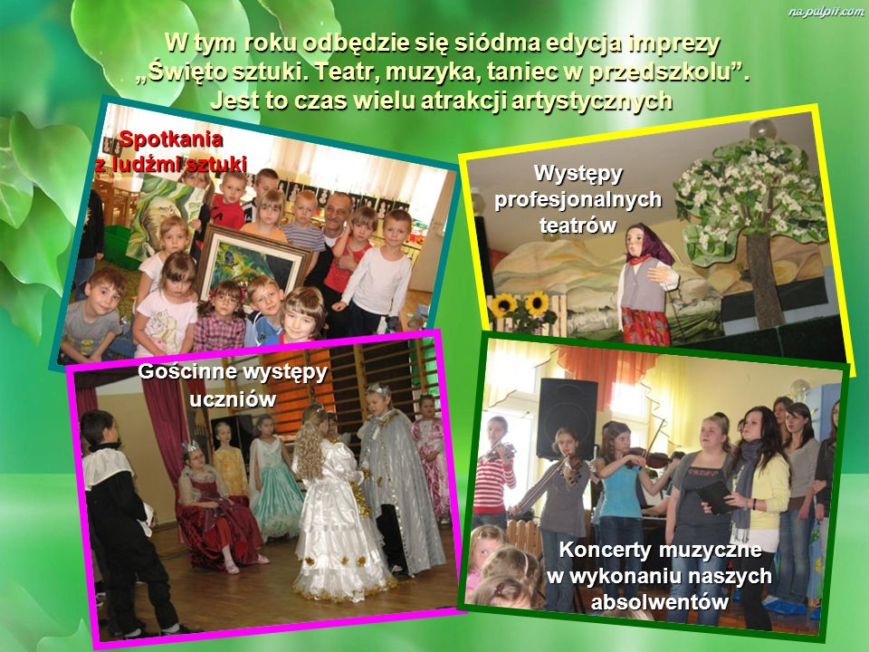 W tym roku odbędzie się siódma edycja imprezy Święto sztuki. Teatr, muzyka, taniec w przedszkolu. Jest to czas wielu atrakcji artystycznych Spotkania