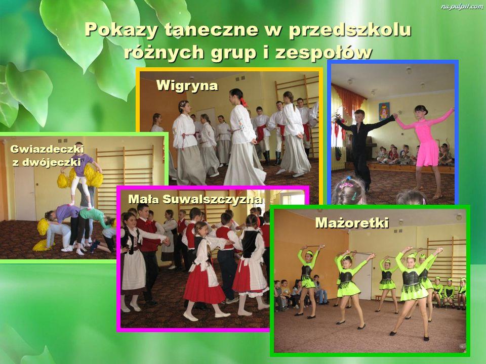 Pokazy taneczne w przedszkolu różnych grup i zespołów Wigryna Gwiazdeczki z dwójeczki Mał a Suwalszczyzna Mażoretki