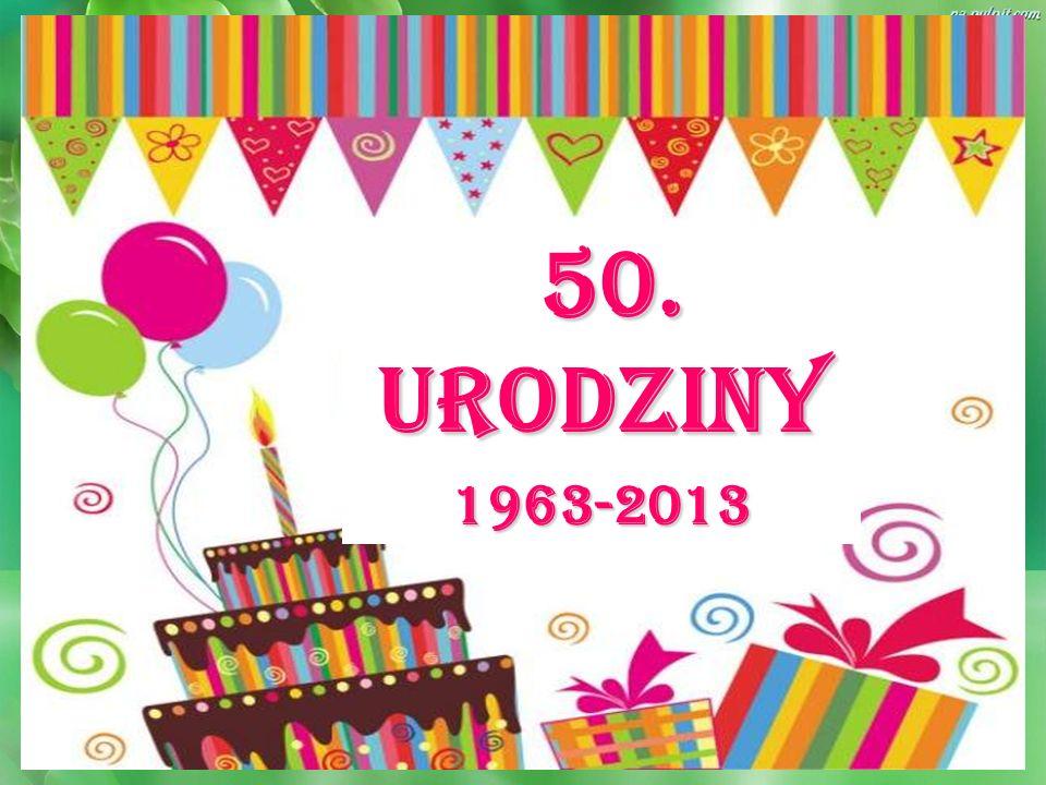 50. URODZINY 50. URODZINY1963-2013
