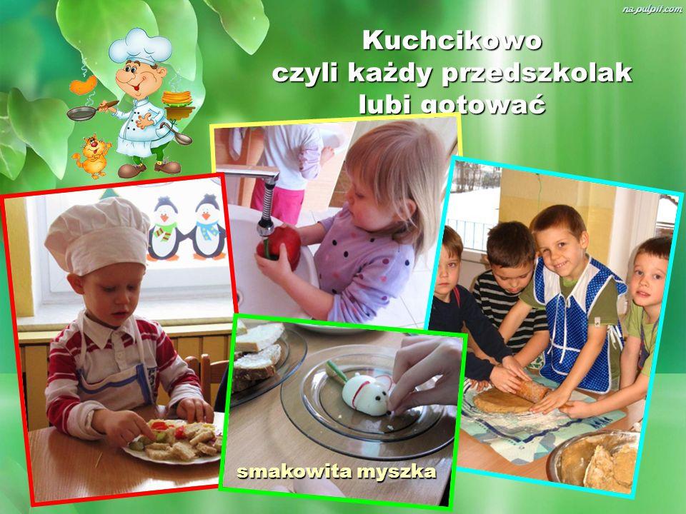 Kuchcikowo czyli każdy przedszkolak lubi gotować smakowita myszka