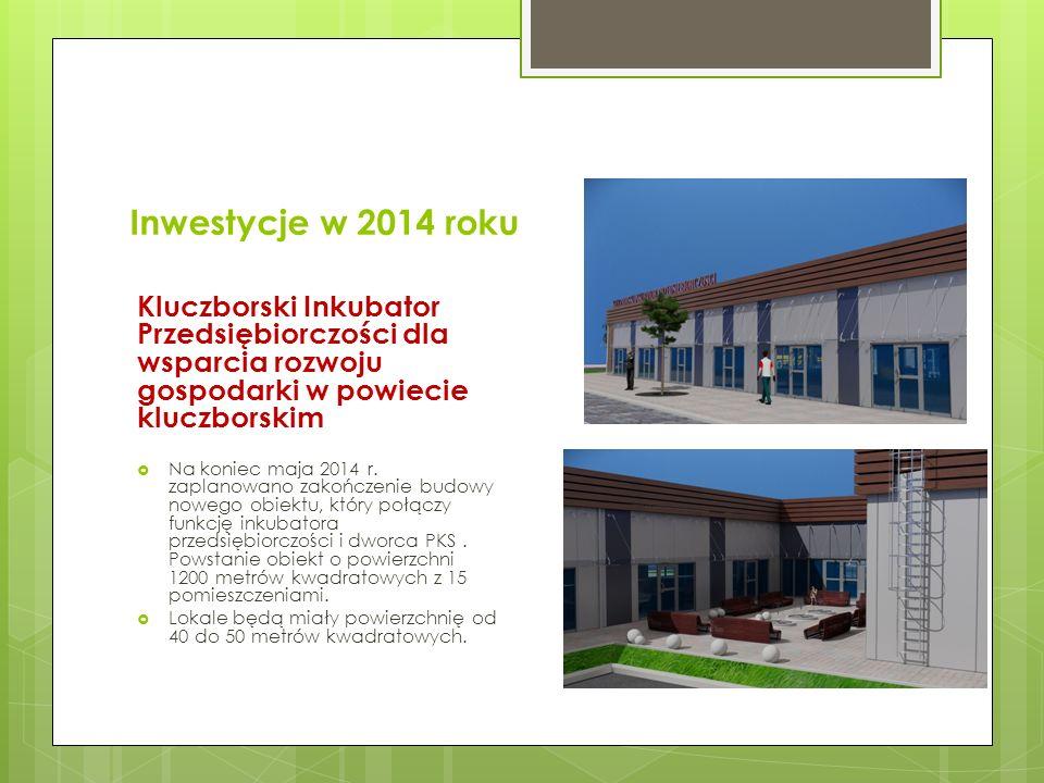 Inwestycje w 2014 roku Kluczborski Inkubator Przedsiębiorczości dla wsparcia rozwoju gospodarki w powiecie kluczborskim Na koniec maja 2014 r. zaplano