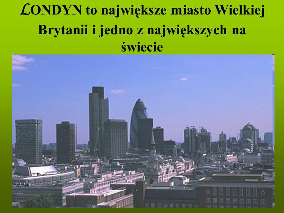 L ONDYN to największe miasto Wielkiej Brytanii i jedno z największych na świecie