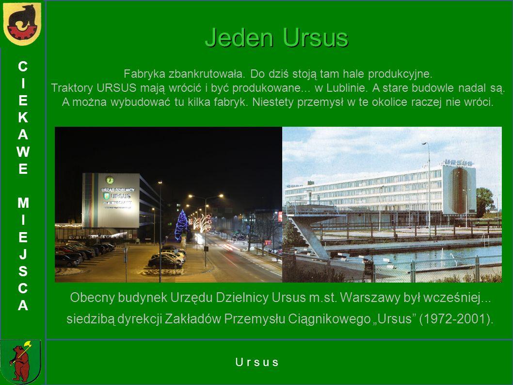 U r s u s CIEKAWEMIEJSCACIEKAWEMIEJSCA Jeden Ursus Obecny budynek Urzędu Dzielnicy Ursus m.st. Warszawy był wcześniej... siedzibą dyrekcji Zakładów Pr