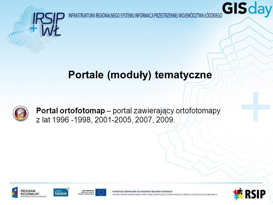 Portal ortofotomap – portal zawierający ortofotomapy z lat 1996 -1998, 2001-2005, 2007, 2009. Portale (moduły) tematyczne