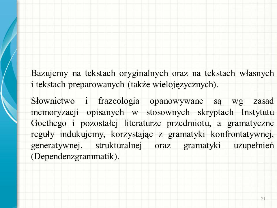 Bazujemy na tekstach oryginalnych oraz na tekstach własnych i tekstach preparowanych (także wielojęzycznych). Słownictwo i frazeologia opanowywane są