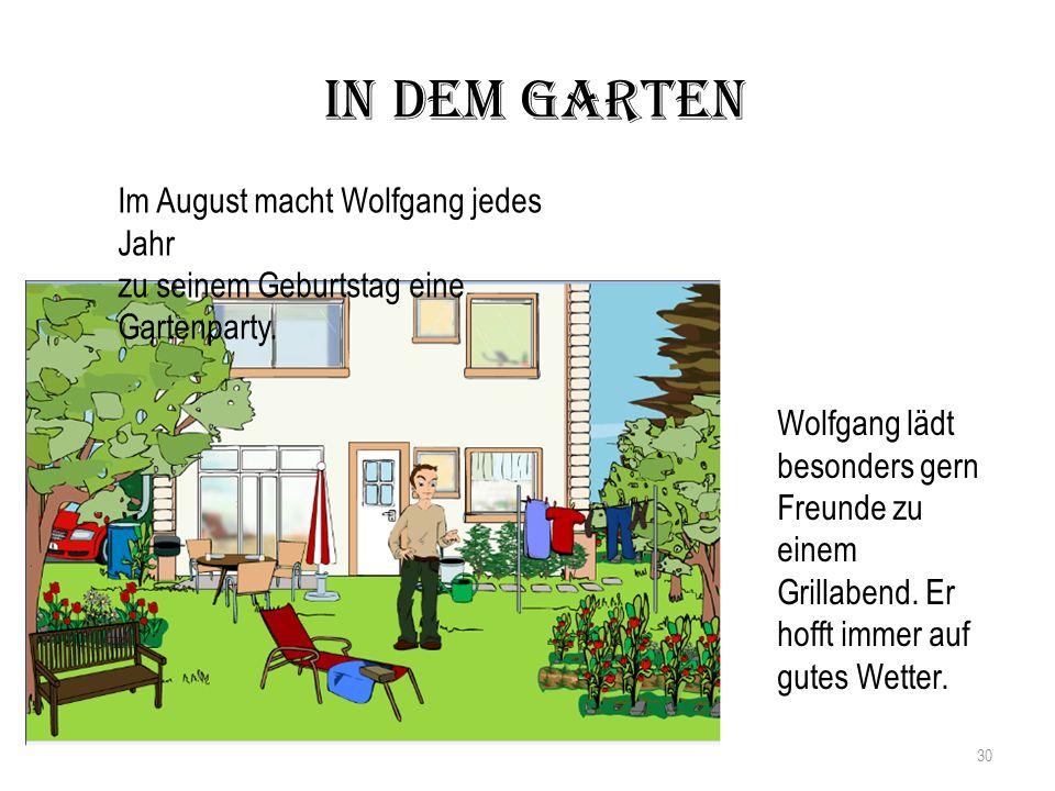 In dem Garten Im August macht Wolfgang jedes Jahr zu seinem Geburtstag eine Gartenparty.