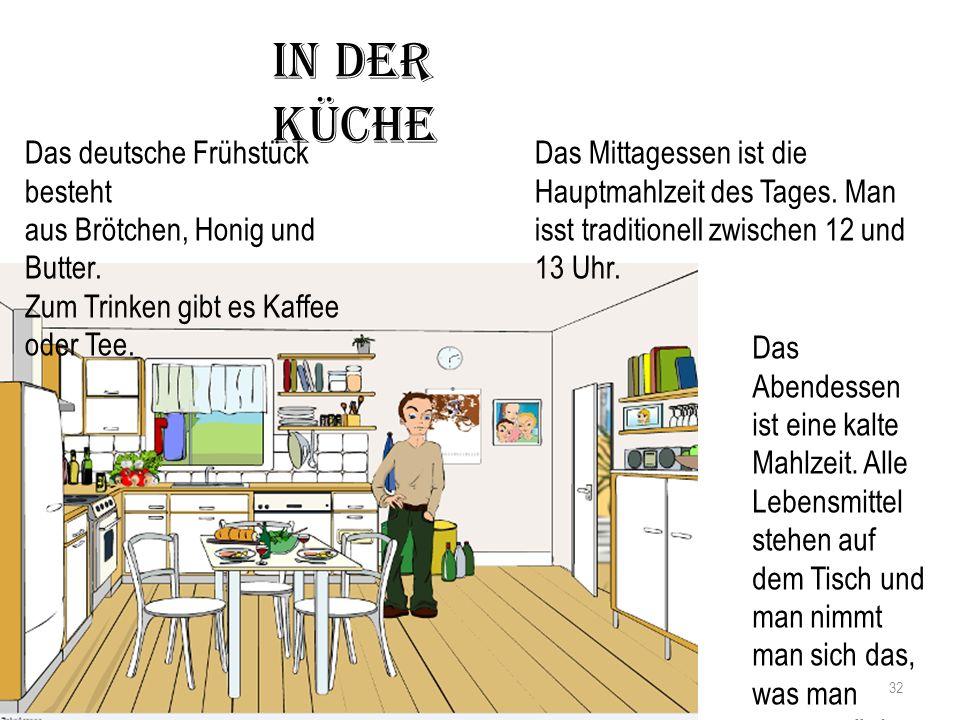 In der Küche Das deutsche Frühstück besteht aus Brötchen, Honig und Butter. Zum Trinken gibt es Kaffee oder Tee. Das Mittagessen ist die Hauptmahlzeit