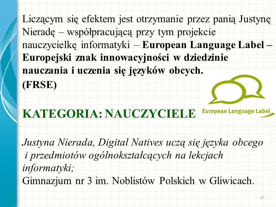 Liczącym się efektem jest otrzymanie przez panią Justynę Nieradę – współpracującą przy tym projekcie nauczycielkę informatyki – European Language Label – Europejski znak innowacyjności w dziedzinie nauczania i uczenia się języków obcych.