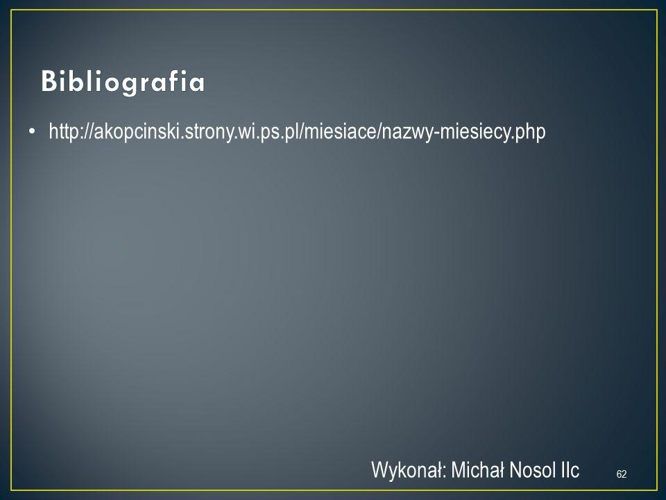 http://akopcinski.strony.wi.ps.pl/miesiace/nazwy-miesiecy.php Wykonał: Michał Nosol IIc 62