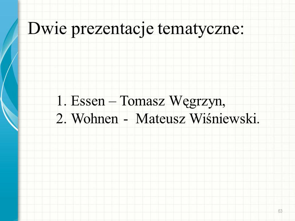 Dwie prezentacje tematyczne: 1.Essen – Tomasz Węgrzyn, 2.Wohnen - Mateusz Wiśniewski. 63