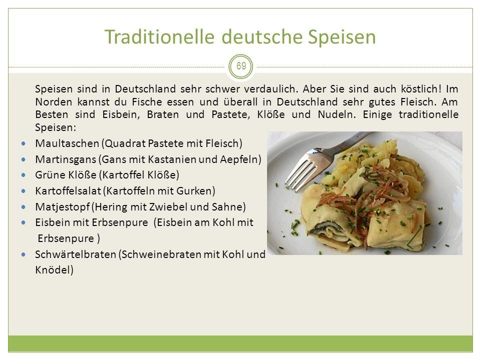 Traditionelle deutsche Speisen Speisen sind in Deutschland sehr schwer verdaulich. Aber Sie sind auch köstlich! Im Norden kannst du Fische essen und ü