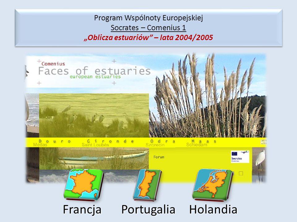 Program Wspólnoty Europejskiej Socrates – Comenius 1 Oblicza estuariów – lata 2004/2005 HolandiaFrancjaPortugalia
