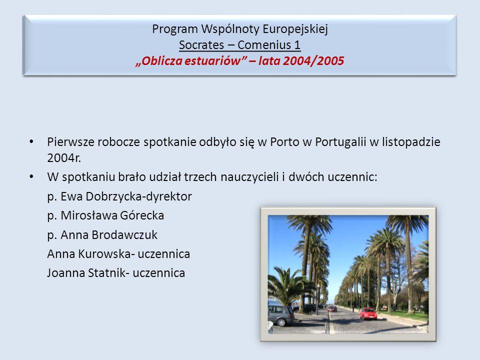 Pierwsze robocze spotkanie odbyło się w Porto w Portugalii w listopadzie 2004r. W spotkaniu brało udział trzech nauczycieli i dwóch uczennic: p. Ewa D