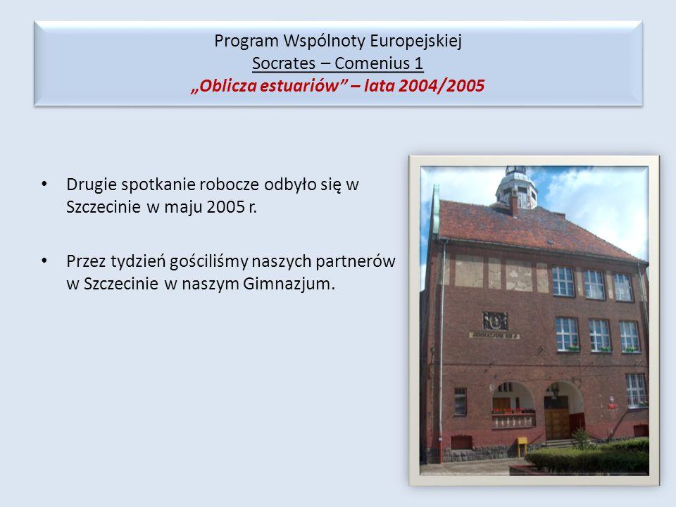 Drugie spotkanie robocze odbyło się w Szczecinie w maju 2005 r. Przez tydzień gościliśmy naszych partnerów w Szczecinie w naszym Gimnazjum. Program Ws