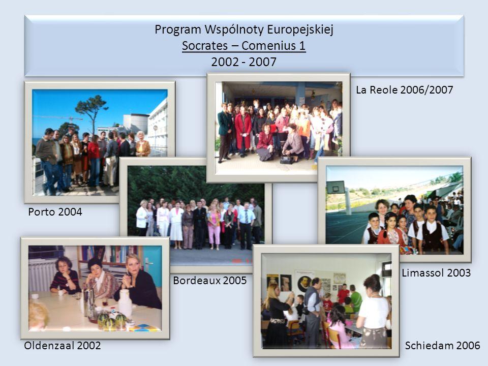 Program Wspólnoty Europejskiej Socrates – Comenius 1 2002 - 2007 Porto 2004 Oldenzaal 2002 Bordeaux 2005 La Reole 2006/2007 Limassol 2003 Schiedam 200