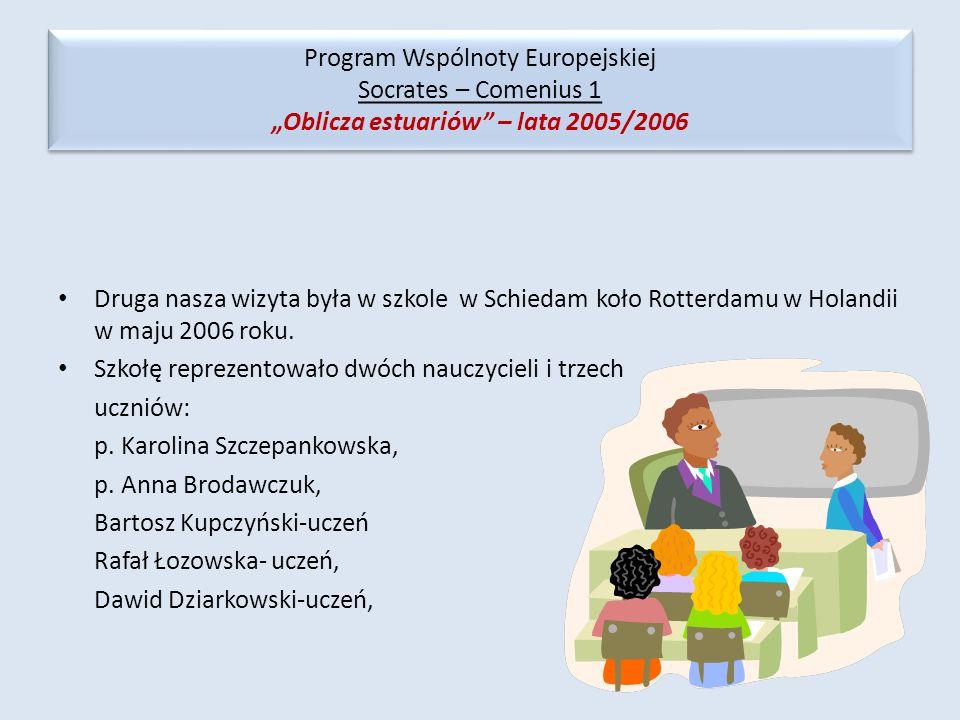 Druga nasza wizyta była w szkole w Schiedam koło Rotterdamu w Holandii w maju 2006 roku. Szkołę reprezentowało dwóch nauczycieli i trzech uczniów: p.