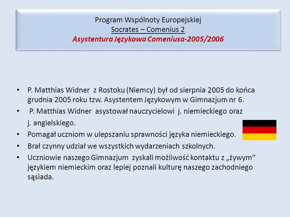 P. Matthias Widner z Rostoku (Niemcy) był od sierpnia 2005 do końca grudnia 2005 roku tzw. Asystentem Językowym w Gimnazjum nr 6. P. Matthias Widner a