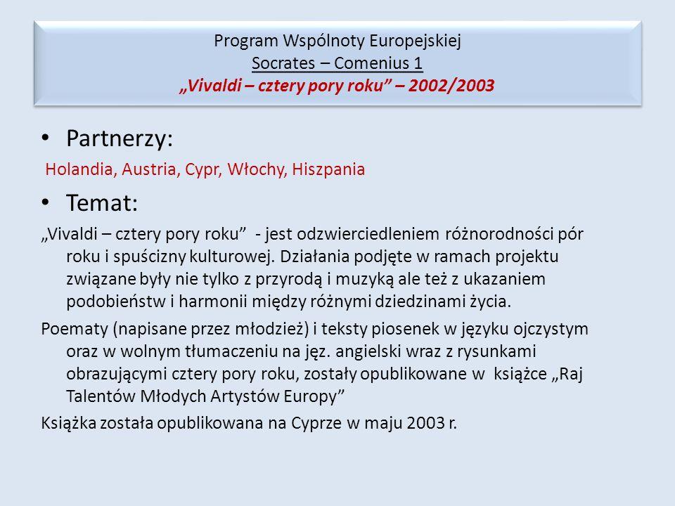 Program Wspólnoty Europejskiej Socrates – Comenius 1 Vivaldi – cztery pory roku – 2002/2003 Partnerzy: Holandia, Austria, Cypr, Włochy, Hiszpania Tema