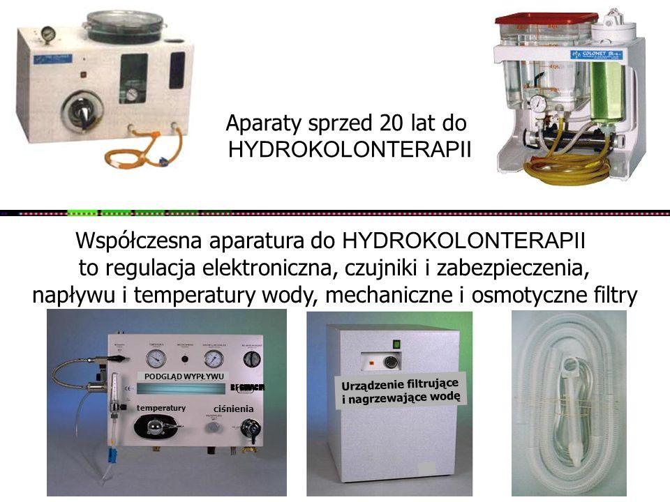 Aparaty sprzed 20 lat do HYDROKOLONTERAPII Współczesna aparatura do HYDROKOLONTERAPII to regulacja elektroniczna, czujniki i zabezpieczenia, napływu i