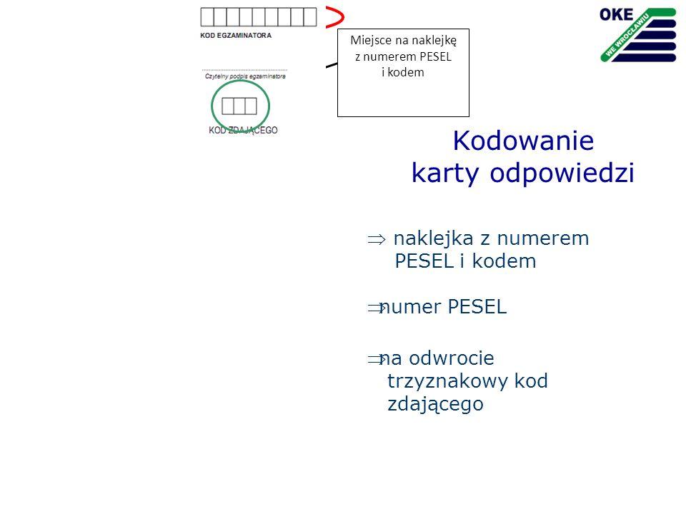 Kodowanie karty odpowiedzi naklejka z numerem PESEL i kodem numer PESEL Miejsce na naklejkę z numerem PESEL i kodem na odwrocie trzyznakowy kod zdając
