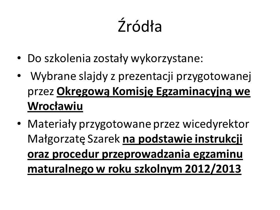 Źródła Do szkolenia zostały wykorzystane: Wybrane slajdy z prezentacji przygotowanej przez Okręgową Komisję Egzaminacyjną we Wrocławiu Materiały przyg