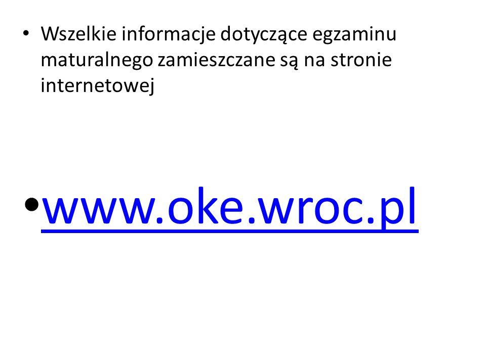 Wszelkie informacje dotyczące egzaminu maturalnego zamieszczane są na stronie internetowej www.oke.wroc.pl
