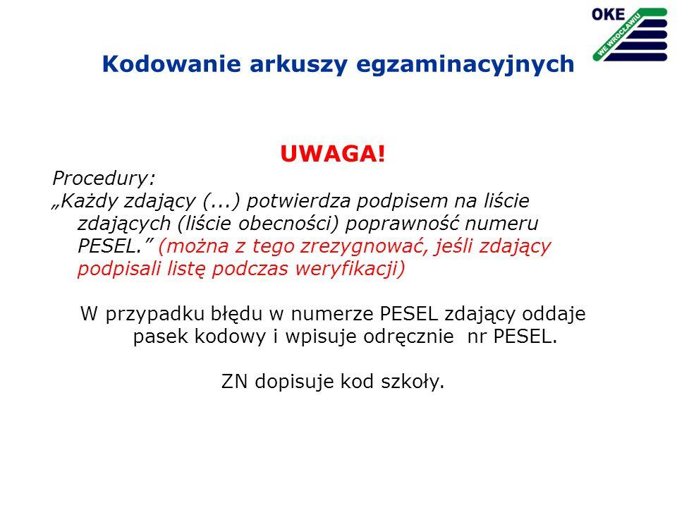 Kodowanie arkuszy egzaminacyjnych UWAGA! Procedury: Każdy zdający (...) potwierdza podpisem na liście zdających (liście obecności) poprawność numeru P