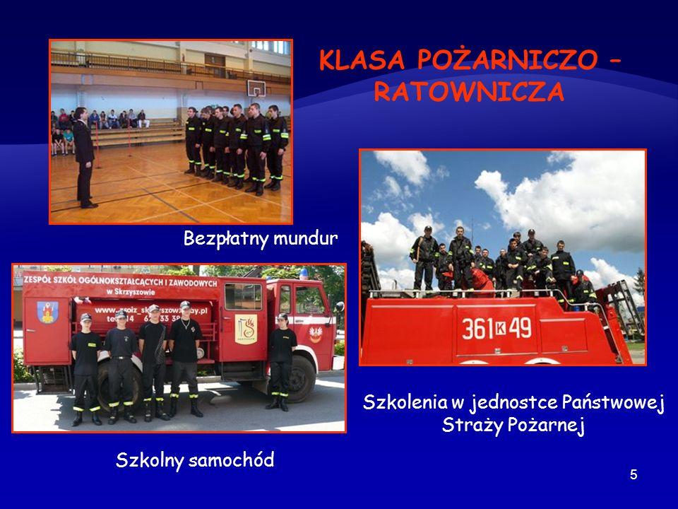 5 Szkolny samochód Bezpłatny mundur Szkolenia w jednostce Państwowej Straży Pożarnej KLASA POŻARNICZO – RATOWNICZA