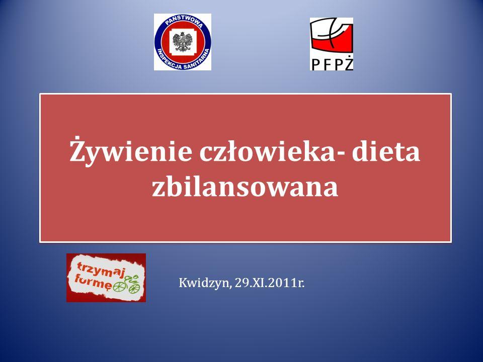 Żywienie człowieka- dieta zbilansowana Kwidzyn, 29.XI.2011r.