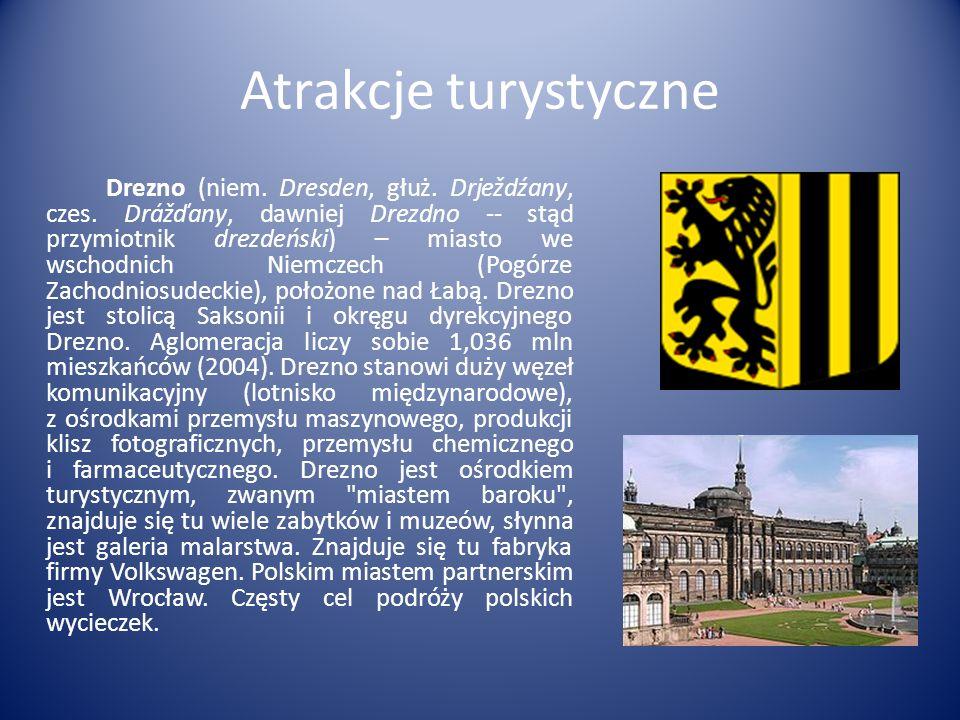 Atrakcje turystyczne Drezno (niem. Dresden, głuż. Drježdźany, czes. Drážďany, dawniej Drezdno -- stąd przymiotnik drezdeński) – miasto we wschodnich N