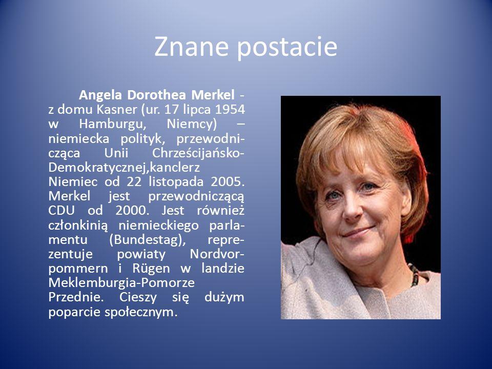Znane postacie Angela Dorothea Merkel - z domu Kasner (ur. 17 lipca 1954 w Hamburgu, Niemcy) – niemiecka polityk, przewodni- cząca Unii Chrześcijańsko